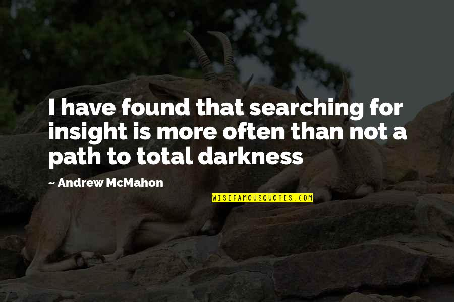Andrew Mcmahon Quotes By Andrew McMahon: I have found that searching for insight is