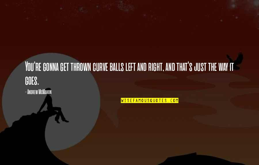 Andrew Mcmahon Quotes By Andrew McMahon: You're gonna get thrown curve balls left and