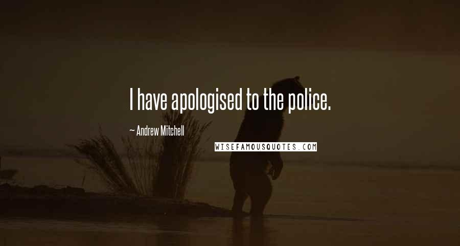 Andrew Mitchell quotes: I have apologised to the police.