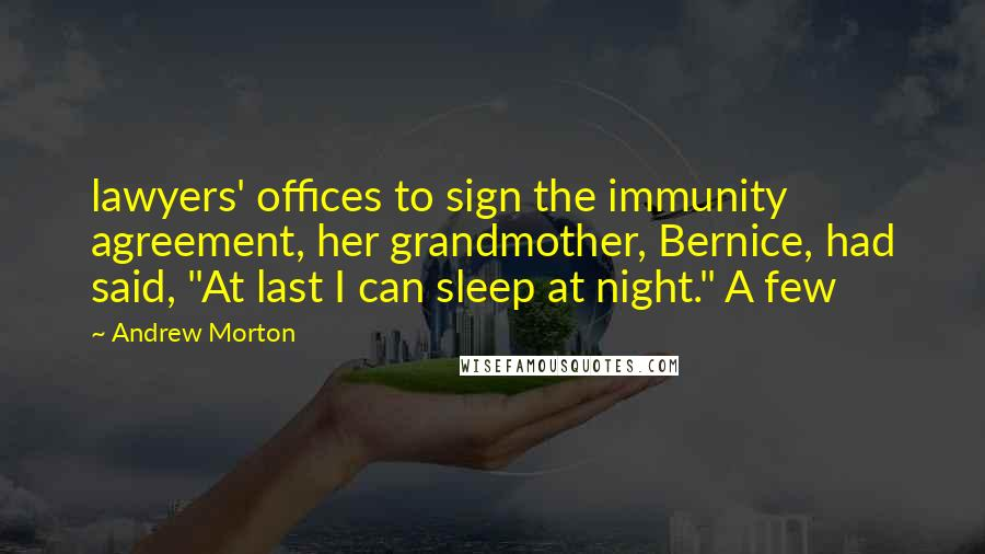 "Andrew Morton quotes: lawyers' offices to sign the immunity agreement, her grandmother, Bernice, had said, ""At last I can sleep at night."" A few"