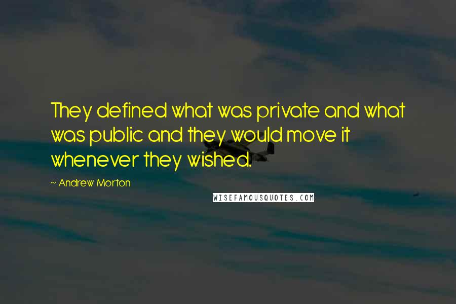 Andrew Morton quotes: They defined what was private and what was public and they would move it whenever they wished.