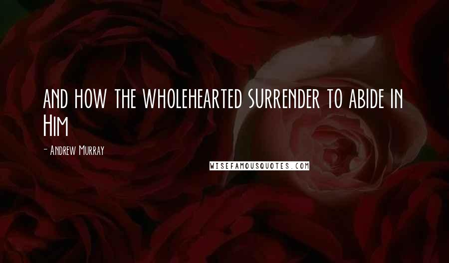 Andrew Murray quotes: and how the wholehearted surrender to abide in Him