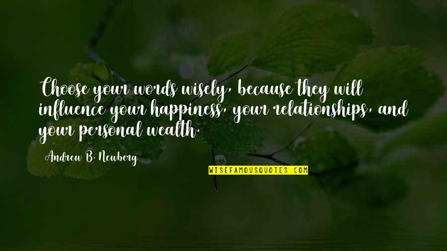 Andrew Newberg Quotes By Andrew B. Newberg: Choose your words wisely, because they will influence