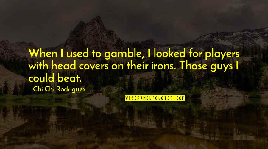 Andrew Newberg Quotes By Chi Chi Rodriguez: When I used to gamble, I looked for