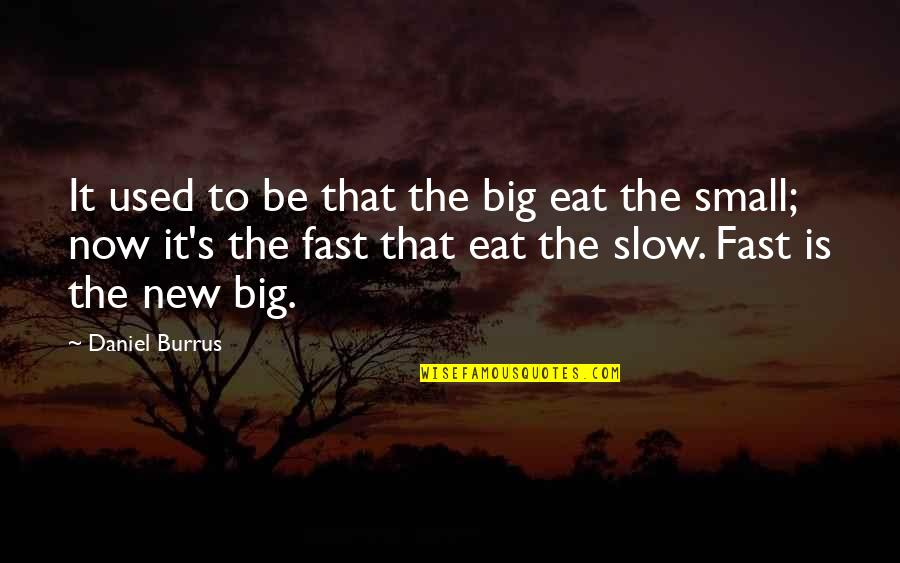 Andrew Newberg Quotes By Daniel Burrus: It used to be that the big eat