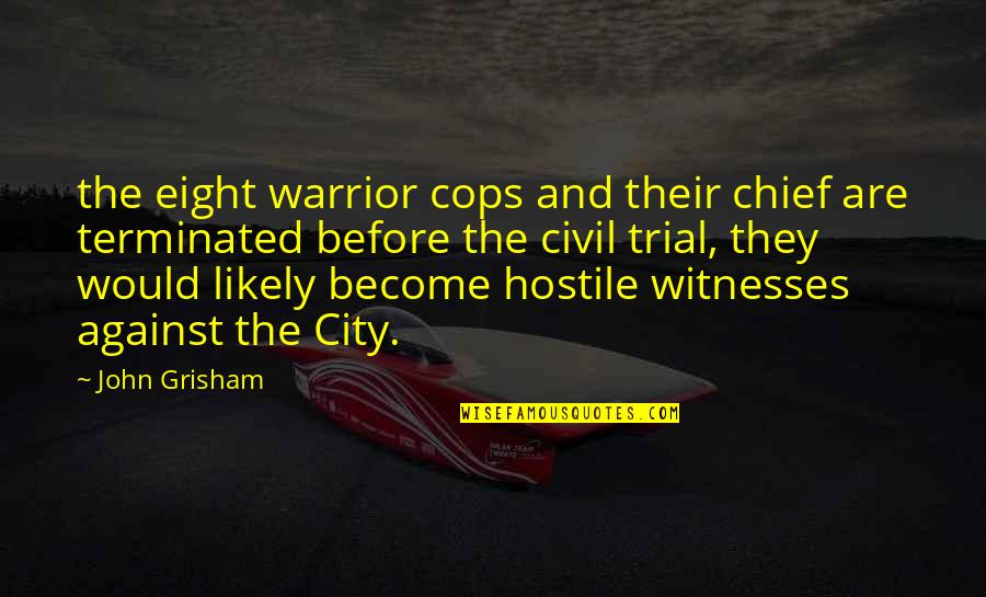 Andrew Newberg Quotes By John Grisham: the eight warrior cops and their chief are