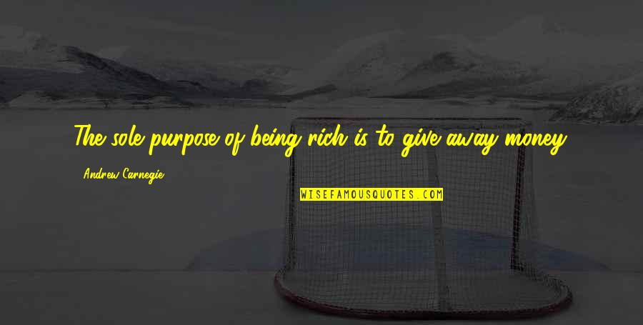 Andrew O'hagan Quotes By Andrew Carnegie: The sole purpose of being rich is to