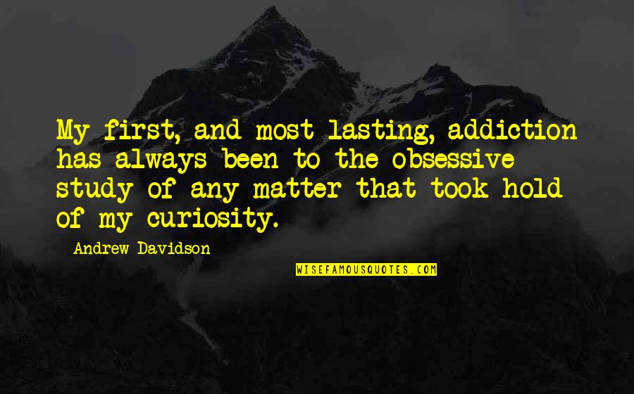 Andrew O'hagan Quotes By Andrew Davidson: My first, and most lasting, addiction has always