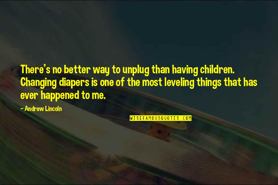 Andrew O'hagan Quotes By Andrew Lincoln: There's no better way to unplug than having