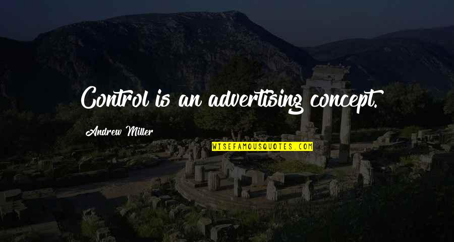 Andrew O'hagan Quotes By Andrew Miller: Control is an advertising concept.