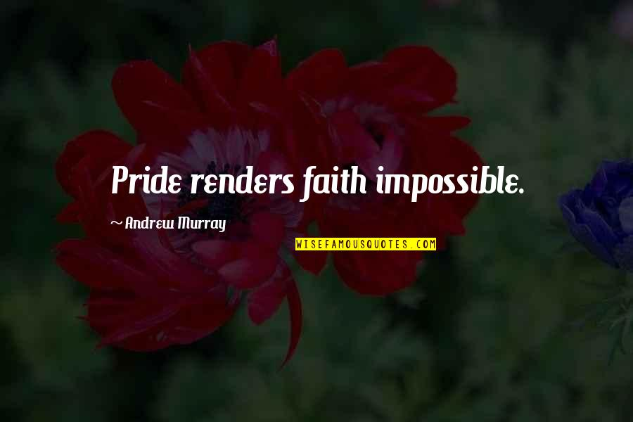 Andrew O'hagan Quotes By Andrew Murray: Pride renders faith impossible.