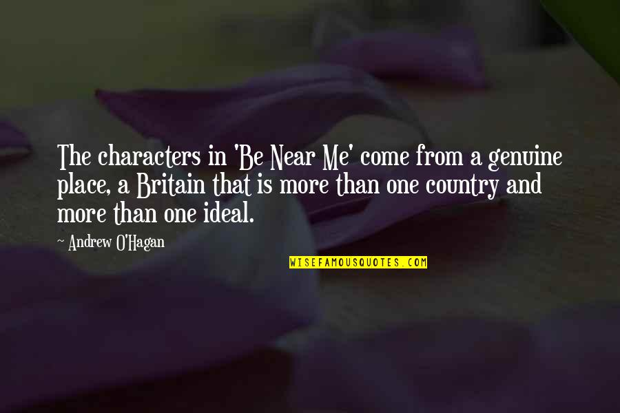 Andrew O'hagan Quotes By Andrew O'Hagan: The characters in 'Be Near Me' come from
