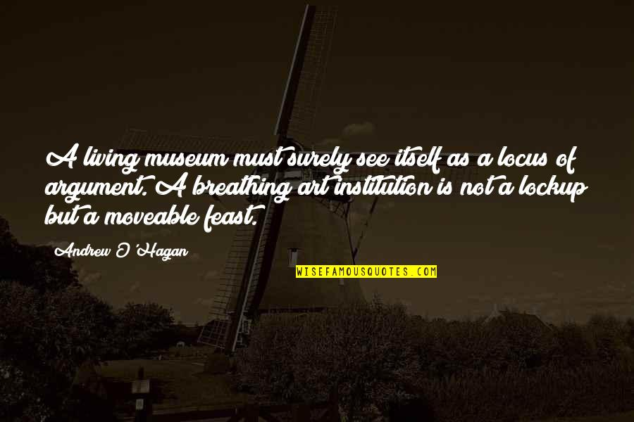 Andrew O'hagan Quotes By Andrew O'Hagan: A living museum must surely see itself as