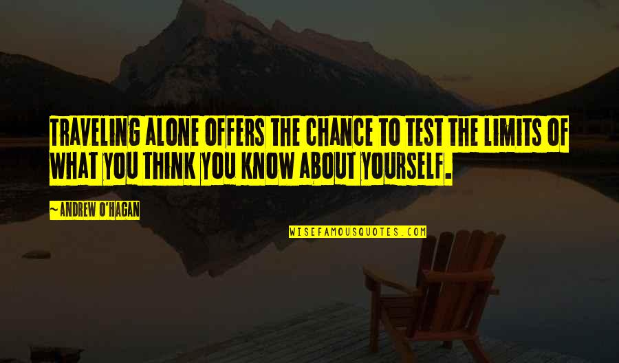 Andrew O'hagan Quotes By Andrew O'Hagan: Traveling alone offers the chance to test the