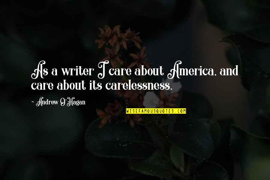 Andrew O'hagan Quotes By Andrew O'Hagan: As a writer I care about America, and
