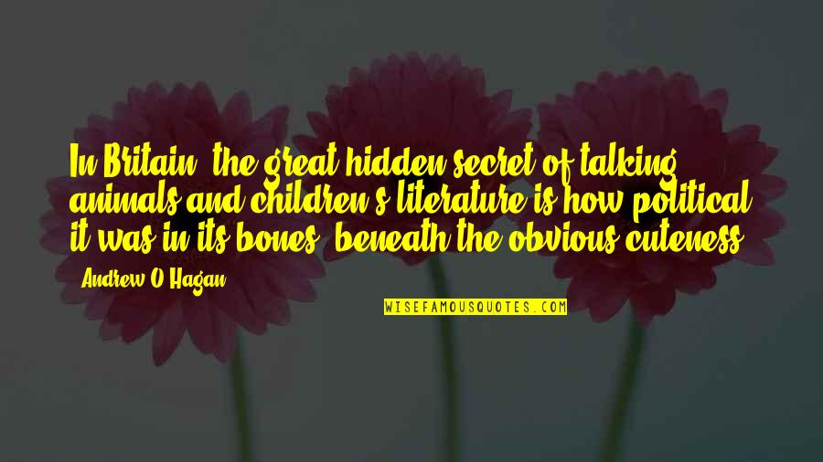 Andrew O'hagan Quotes By Andrew O'Hagan: In Britain, the great hidden secret of talking
