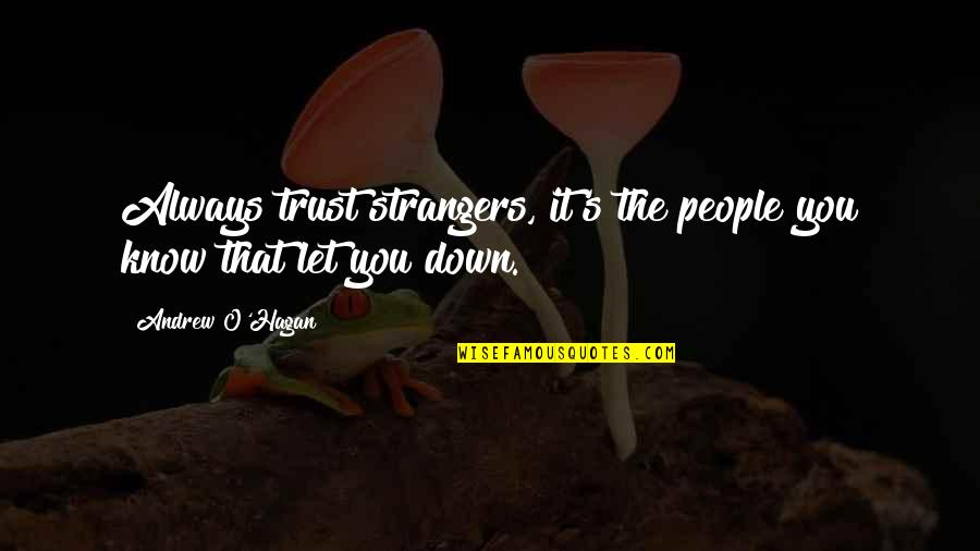 Andrew O'hagan Quotes By Andrew O'Hagan: Always trust strangers, it's the people you know