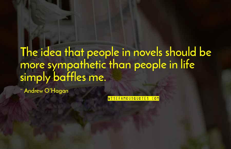 Andrew O'hagan Quotes By Andrew O'Hagan: The idea that people in novels should be