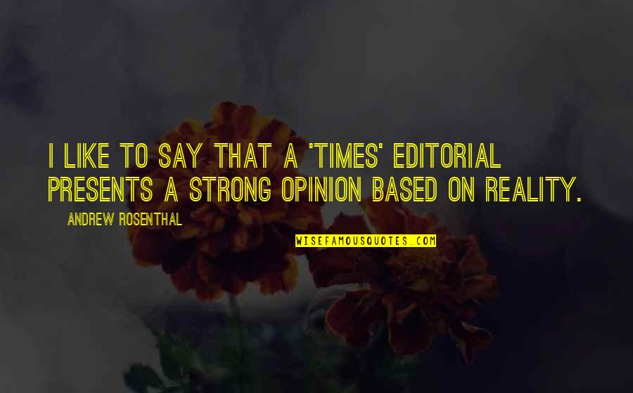 Andrew O'hagan Quotes By Andrew Rosenthal: I like to say that a 'Times' editorial