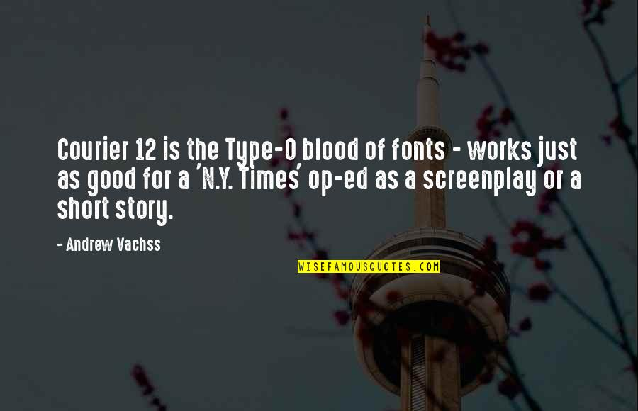 Andrew O'hagan Quotes By Andrew Vachss: Courier 12 is the Type-O blood of fonts