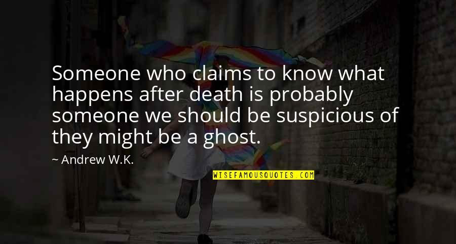Andrew O'hagan Quotes By Andrew W.K.: Someone who claims to know what happens after