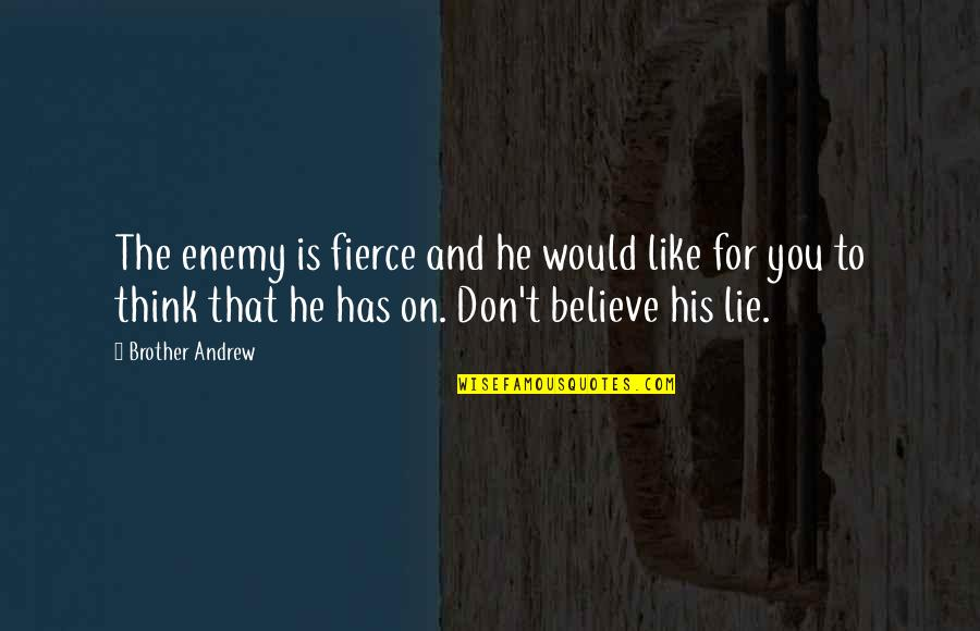 Andrew O'hagan Quotes By Brother Andrew: The enemy is fierce and he would like