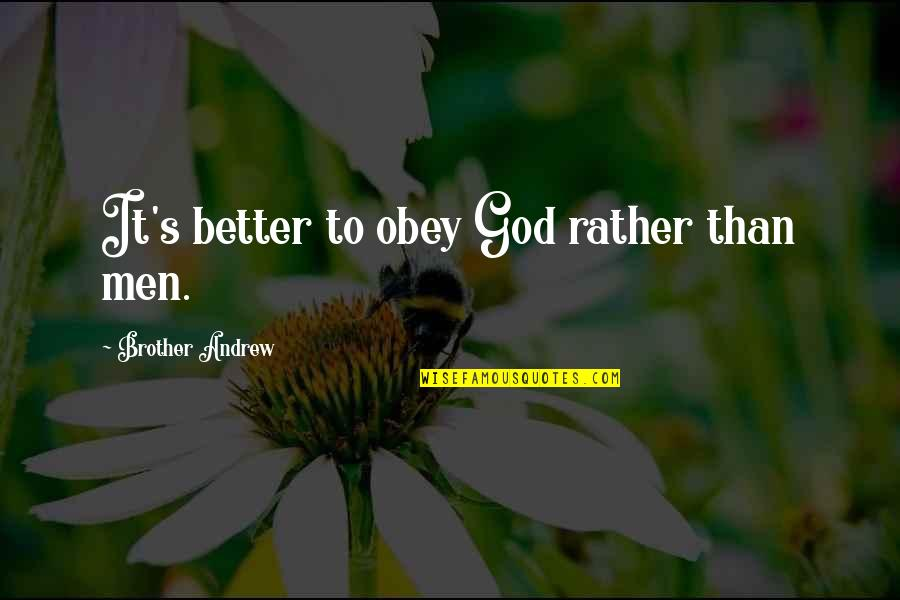 Andrew O'hagan Quotes By Brother Andrew: It's better to obey God rather than men.
