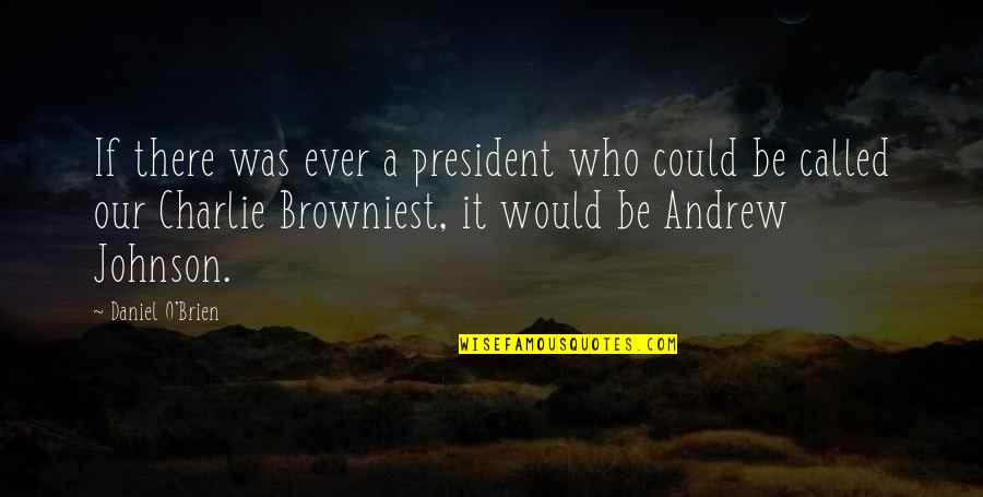 Andrew O'hagan Quotes By Daniel O'Brien: If there was ever a president who could