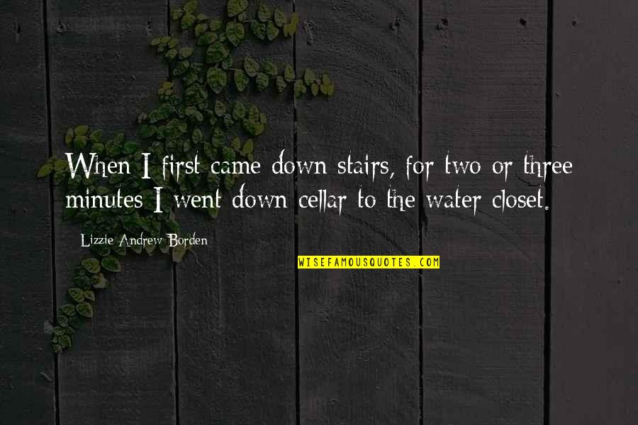 Andrew O'hagan Quotes By Lizzie Andrew Borden: When I first came down stairs, for two
