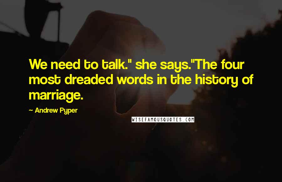 """Andrew Pyper quotes: We need to talk."""" she says.""""The four most dreaded words in the history of marriage."""