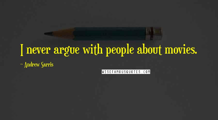 Andrew Sarris quotes: I never argue with people about movies.
