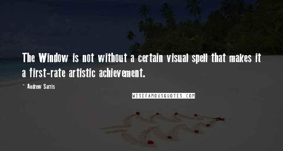 Andrew Sarris quotes: The Window is not without a certain visual spell that makes it a first-rate artistic achievement.