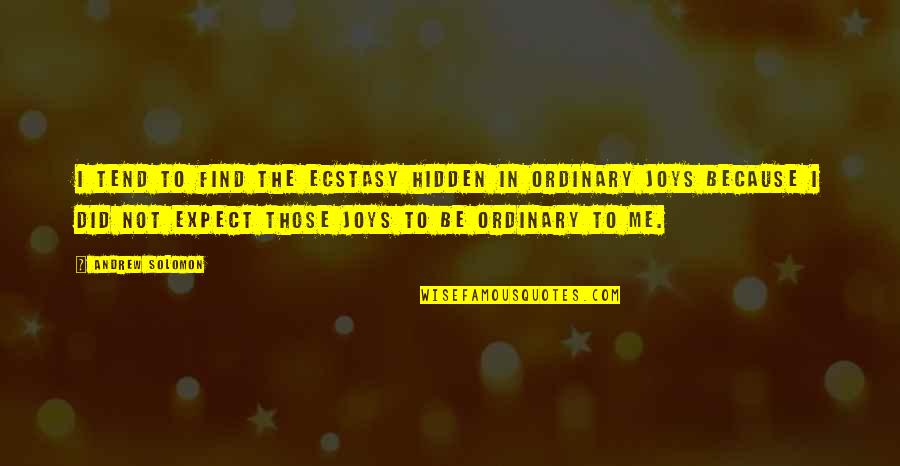 Andrew Solomon Best Quotes By Andrew Solomon: I tend to find the ecstasy hidden in