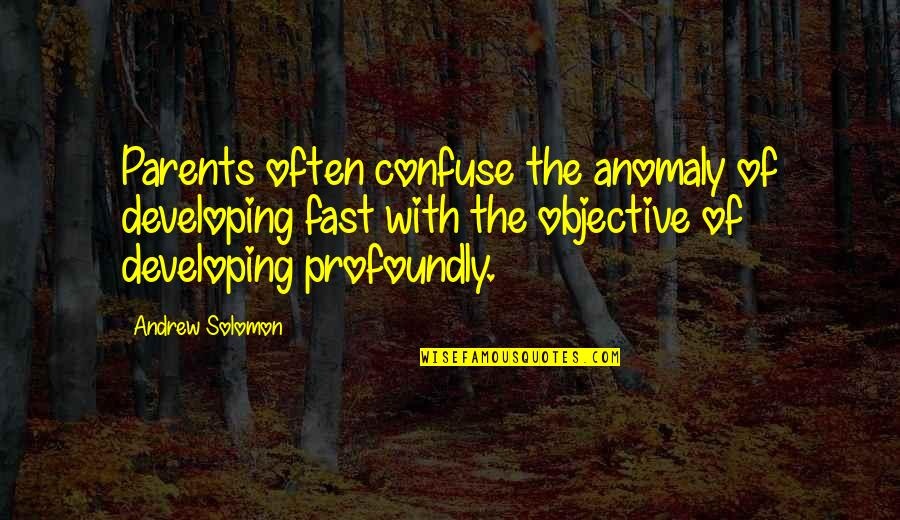 Andrew Solomon Best Quotes By Andrew Solomon: Parents often confuse the anomaly of developing fast