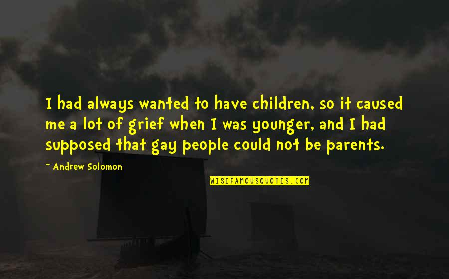 Andrew Solomon Best Quotes By Andrew Solomon: I had always wanted to have children, so