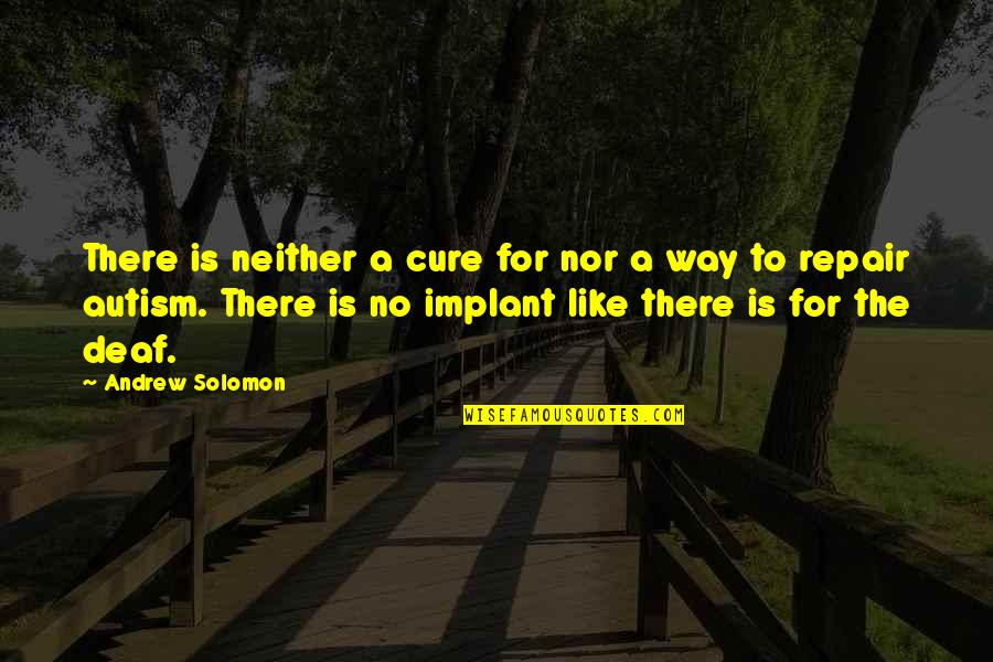 Andrew Solomon Best Quotes By Andrew Solomon: There is neither a cure for nor a