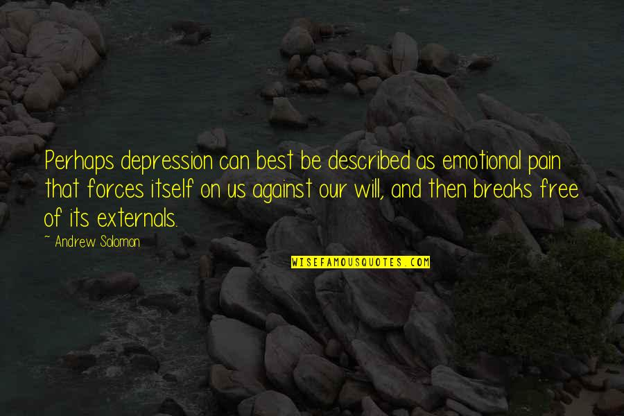 Andrew Solomon Best Quotes By Andrew Solomon: Perhaps depression can best be described as emotional