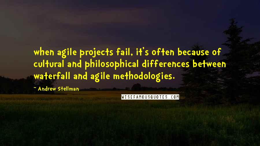 Andrew Stellman quotes: when agile projects fail, it's often because of cultural and philosophical differences between waterfall and agile methodologies.