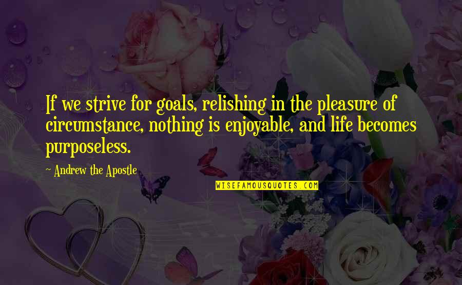 Andrew The Apostle Quotes By Andrew The Apostle: If we strive for goals, relishing in the