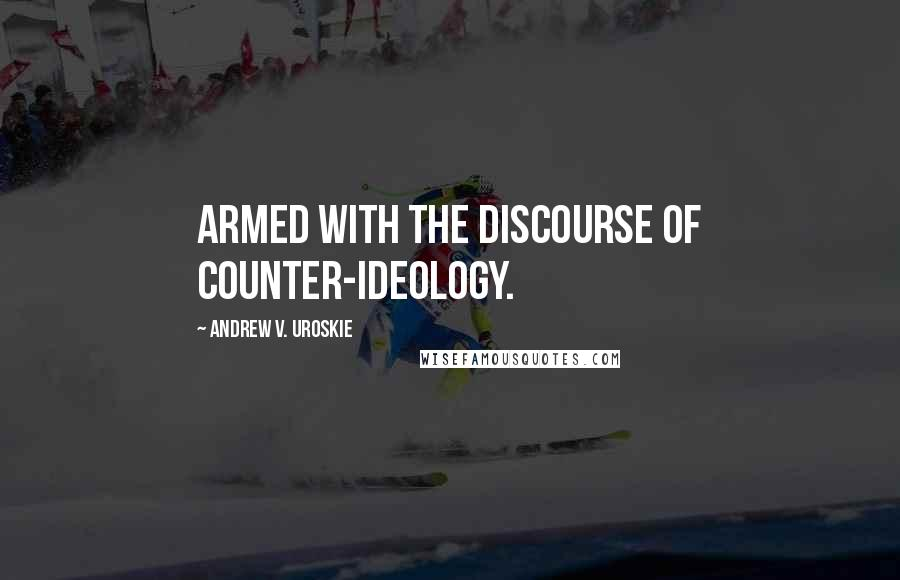 Andrew V. Uroskie quotes: armed with the discourse of counter-ideology.