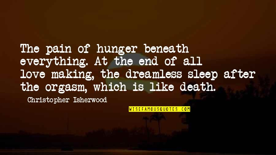 Android Os Quotes By Christopher Isherwood: The pain of hunger beneath everything. At the
