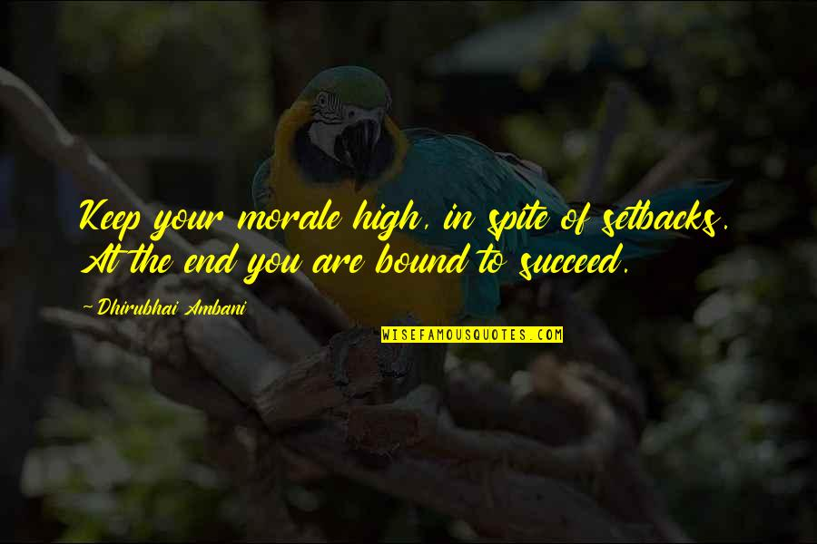 Android Os Quotes By Dhirubhai Ambani: Keep your morale high, in spite of setbacks.
