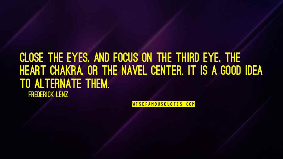 Android Os Quotes By Frederick Lenz: Close the eyes, and focus on the third
