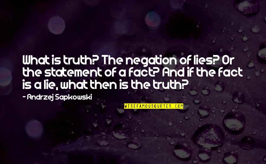 Andrzej Sapkowski Quotes By Andrzej Sapkowski: What is truth? The negation of lies? Or