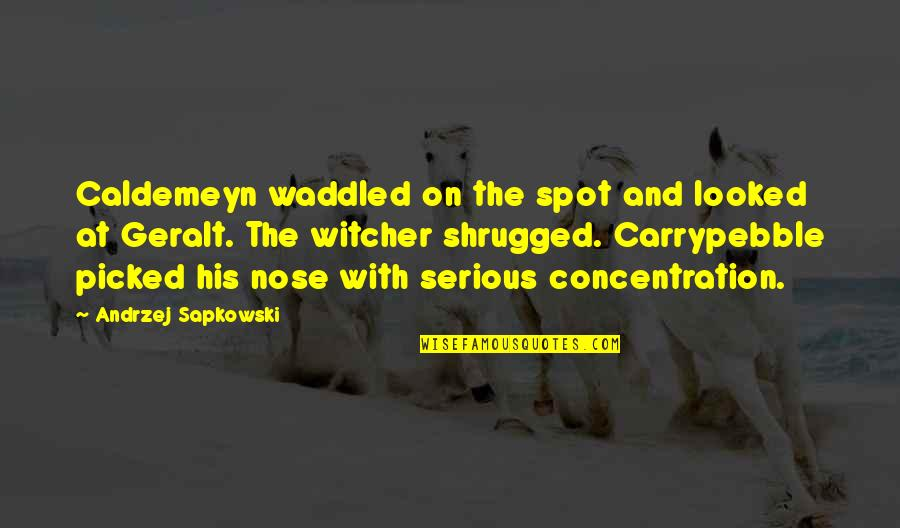 Andrzej Sapkowski Quotes By Andrzej Sapkowski: Caldemeyn waddled on the spot and looked at