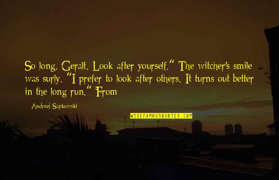 "Andrzej Sapkowski Quotes By Andrzej Sapkowski: So long, Geralt. Look after yourself."" The witcher's"