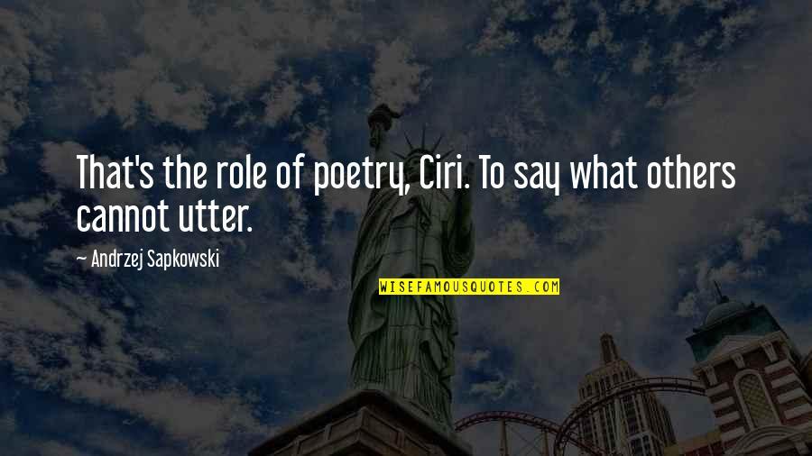Andrzej Sapkowski Quotes By Andrzej Sapkowski: That's the role of poetry, Ciri. To say