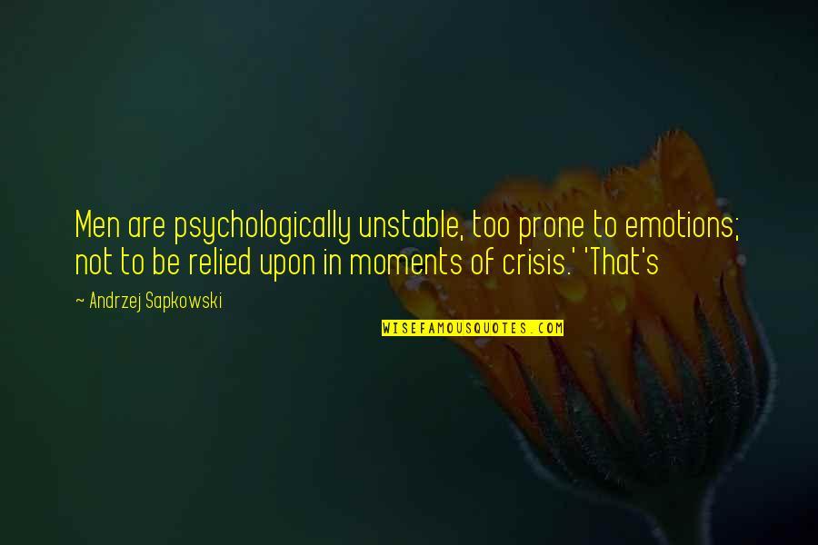 Andrzej Sapkowski Quotes By Andrzej Sapkowski: Men are psychologically unstable, too prone to emotions;