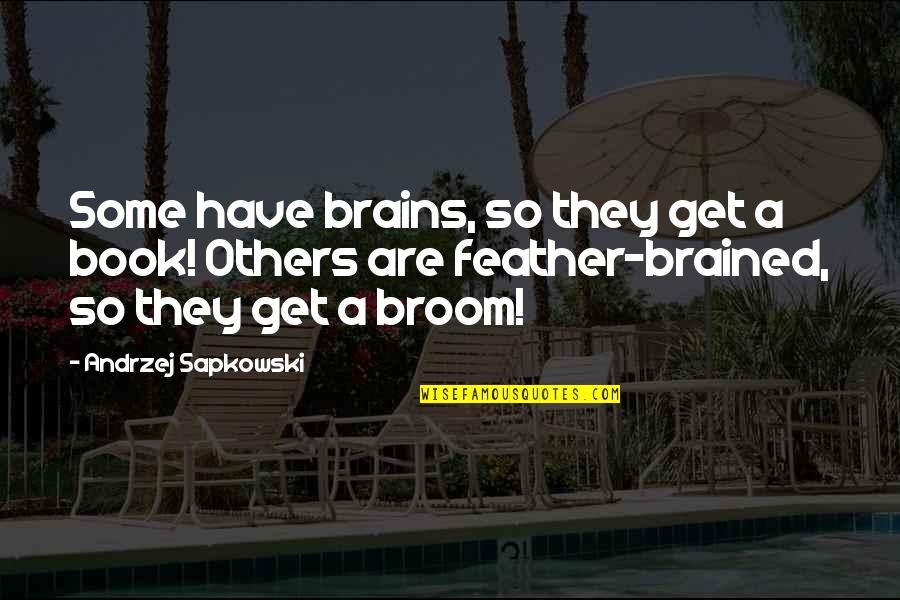 Andrzej Sapkowski Quotes By Andrzej Sapkowski: Some have brains, so they get a book!