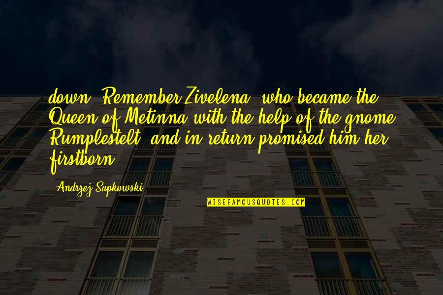 Andrzej Sapkowski Quotes By Andrzej Sapkowski: down. Remember Zivelena, who became the Queen of